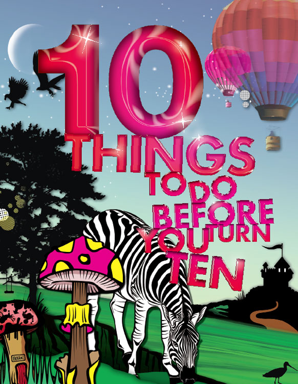 10 Things To Do Before You Turn 10