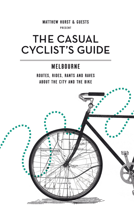 The Casual cyclists Guide: Melbourne Cover by Matthew Hurst and Guests