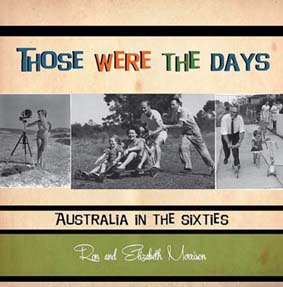 Those Were The Days: Australia in the Sixties by Ron and Elizabeth Morrison.